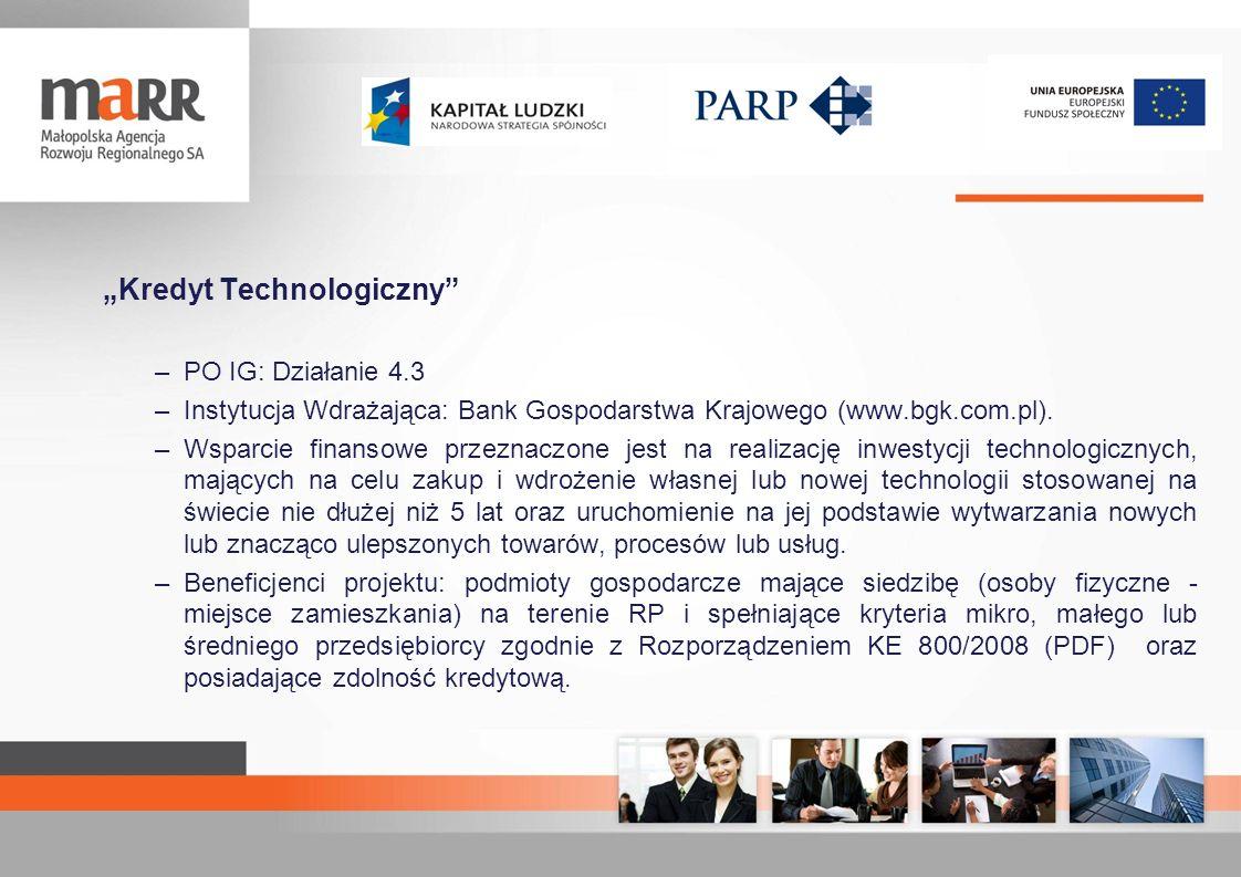 Kredyt Technologiczny –PO IG: Działanie 4.3 –Instytucja Wdrażająca: Bank Gospodarstwa Krajowego (www.bgk.com.pl). –Wsparcie finansowe przeznaczone jes