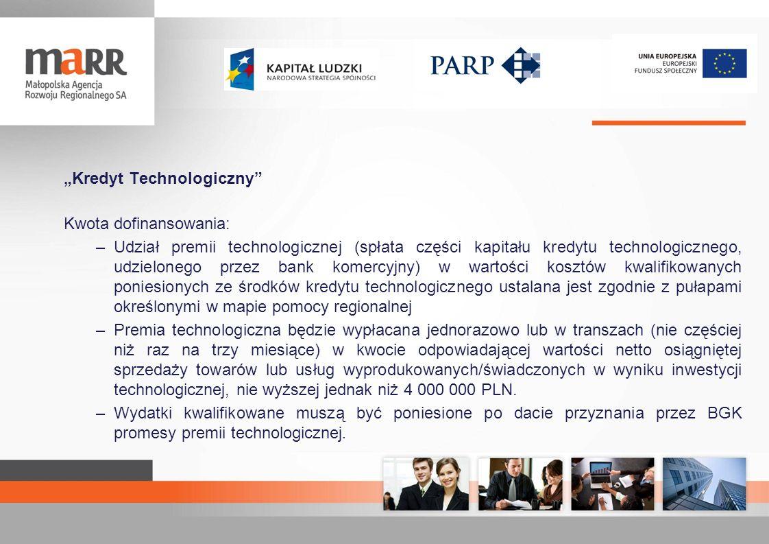 Kredyt Technologiczny Kwota dofinansowania: –Udział premii technologicznej (spłata części kapitału kredytu technologicznego, udzielonego przez bank ko