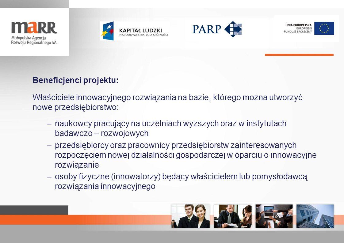 Beneficjenci projektu: Właściciele innowacyjnego rozwiązania na bazie, którego można utworzyć nowe przedsiębiorstwo: –naukowcy pracujący na uczelniach