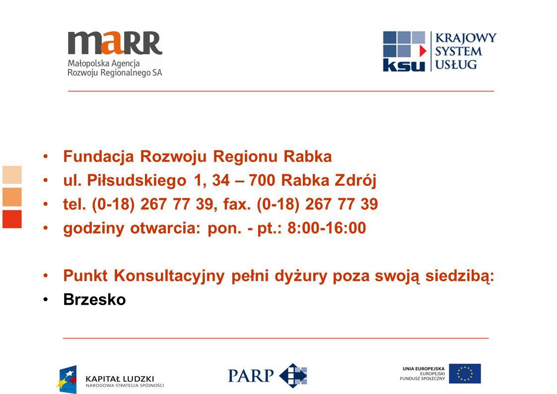 Fundacja Rozwoju Regionu Rabka ul. Piłsudskiego 1, 34 – 700 Rabka Zdrój tel. (0-18) 267 77 39, fax. (0-18) 267 77 39 godziny otwarcia: pon. - pt.: 8:0