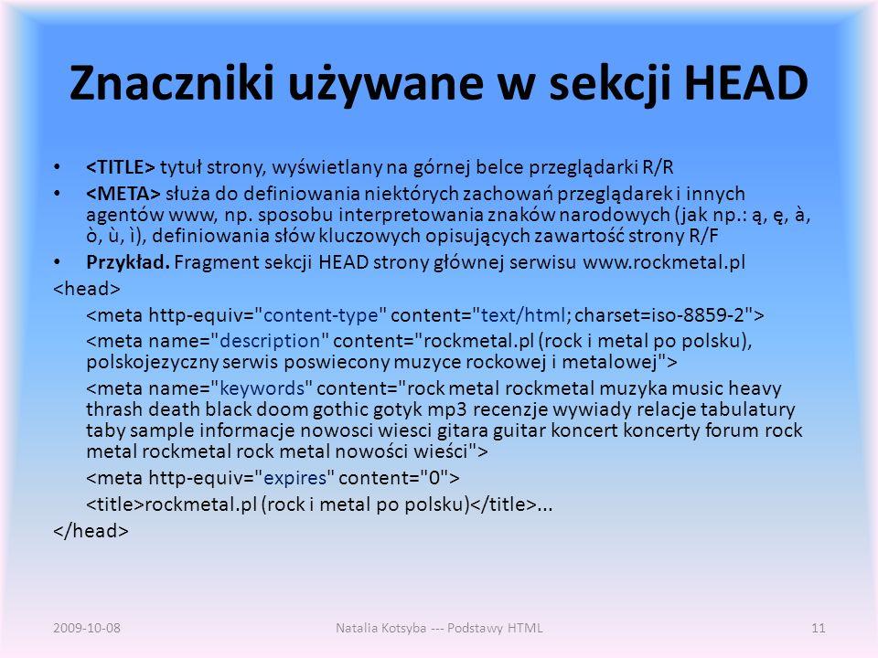 Znaczniki używane w sekcji HEAD tytuł strony, wyświetlany na górnej belce przeglądarki R/R służa do definiowania niektórych zachowań przeglądarek i innych agentów www, np.