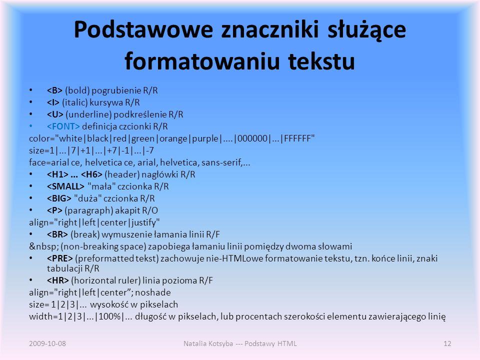 Podstawowe znaczniki służące formatowaniu tekstu (bold) pogrubienie R/R (italic) kursywa R/R (underline) podkreślenie R/R definicja czcionki R/R color= white|black|red|green|orange|purple|....|000000|...|FFFFFF size=1|...|7|+1|...|+7|-1|...|-7 face=arial ce, helvetica ce, arial, helvetica, sans-serif,......