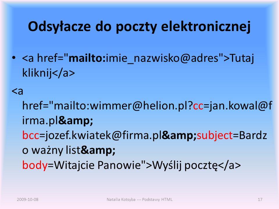 Odsyłacze do poczty elektronicznej Tutaj kliknij Wyślij pocztę 2009-10-08Natalia Kotsyba --- Podstawy HTML17