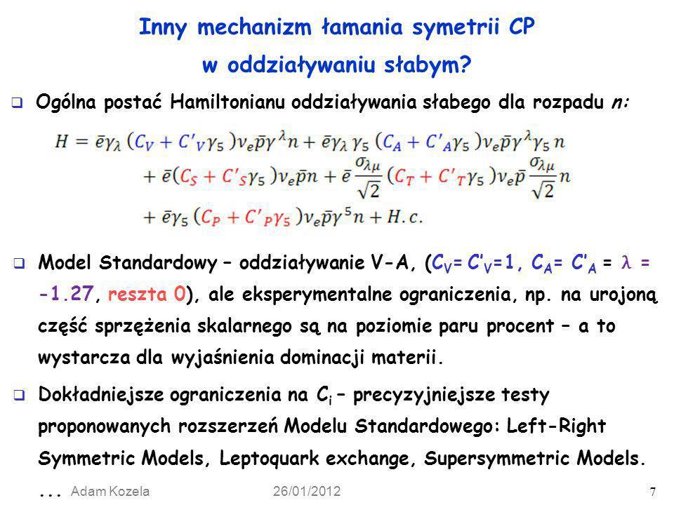 Adam Kozela 26/01/2012 7 Inny mechanizm łamania symetrii CP w oddziaływaniu słabym? Ogólna postać Hamiltonianu oddziaływania słabego dla rozpadu n: Mo