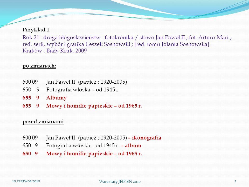 10 czerwca 2010 Warsztaty JHP BN 2010 3 Przykład 2 Niepokoje dzisiejszego świata - to jutro Chrześcijaństwa / red.