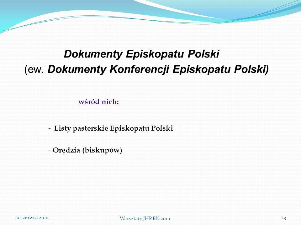 10 czerwca 2010 Warsztaty JHP BN 2010 23 Dokumenty Episkopatu Polski (ew. Dokumenty Konferencji Episkopatu Polski) wśród nich: - Listy pasterskie Epis