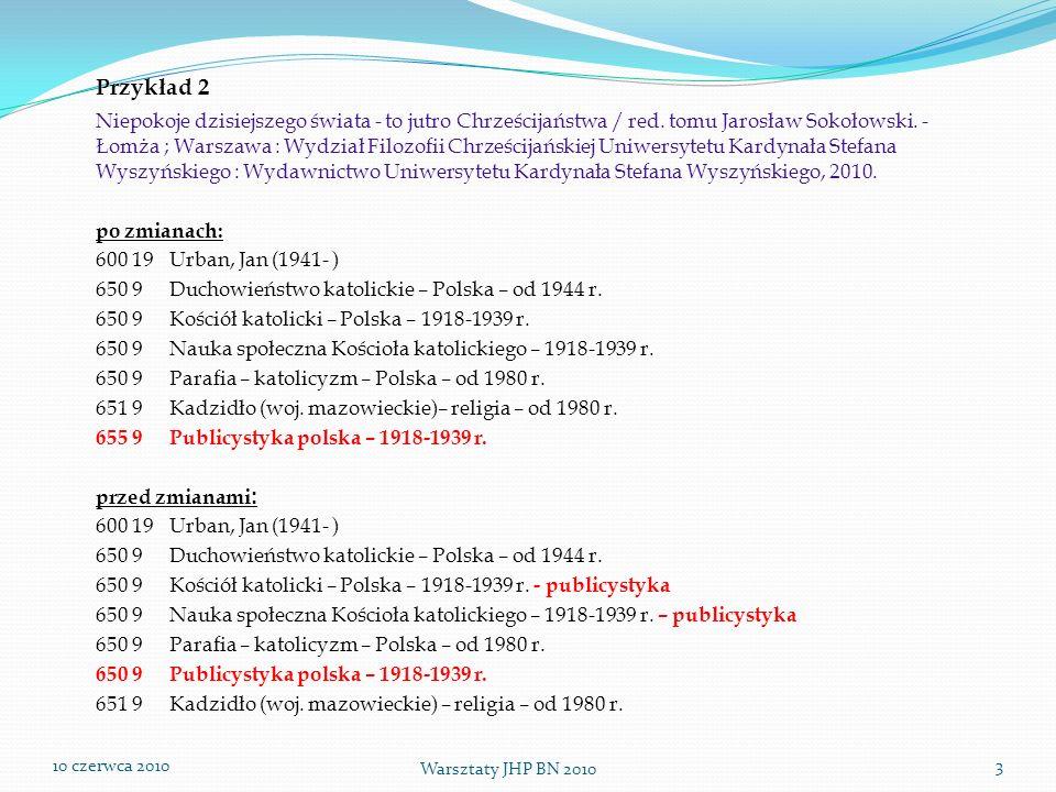 10 czerwca 2010 Warsztaty JHP BN 2010 14 Przykład 11 (propozycja zmiany) Liber baptisatorum ecclesiae parochialis Cmieloviensis : 1695-1719 / wydał Jerzy Moniewski.