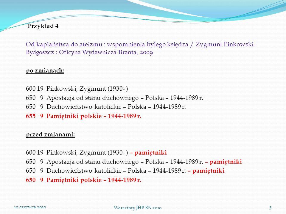 10 czerwca 2010 Warsztaty JHP BN 2010 5 Przykład 4 Od kapłaństwa do ateizmu : wspomnienia byłego księdza / Zygmunt Pinkowski.- Bydgoszcz : Oficyna Wyd