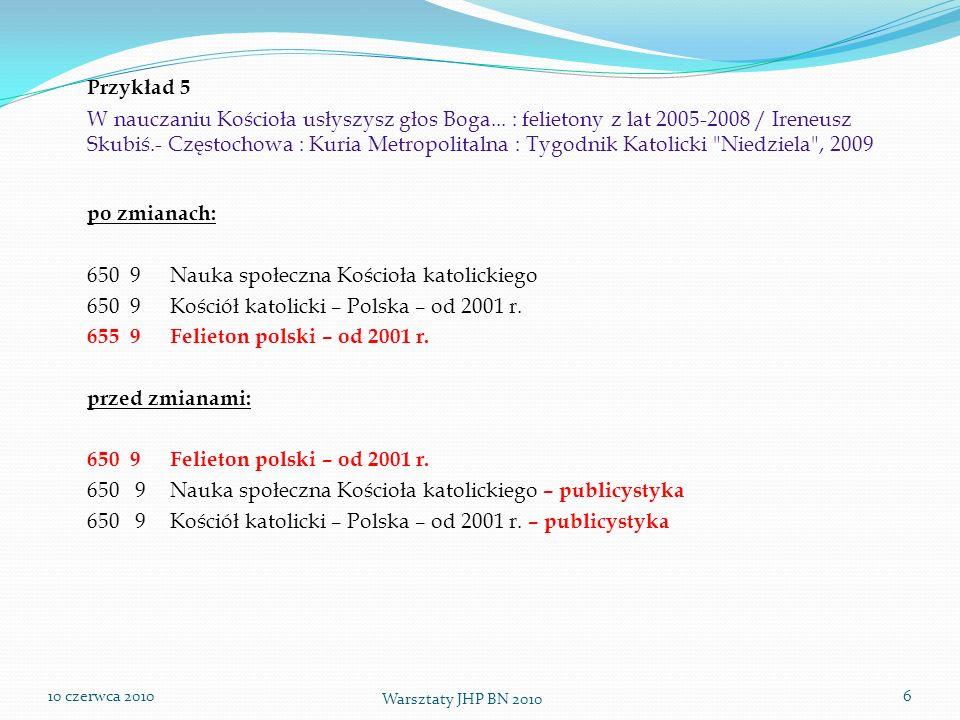 10 czerwca 2010 Warsztaty JHP BN 2010 7 Przykład 6 Oblicza cierpienia i miłości : Słudzy Boży jezuici - męczennicy z II wojny światowej / Stanisław Cieślak.