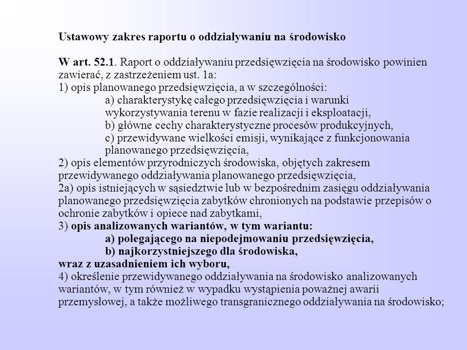Ustawowy zakres raportu o oddziaływaniu na środowisko W art. 52.1. Raport o oddziaływaniu przedsięwzięcia na środowisko powinien zawierać, z zastrzeże