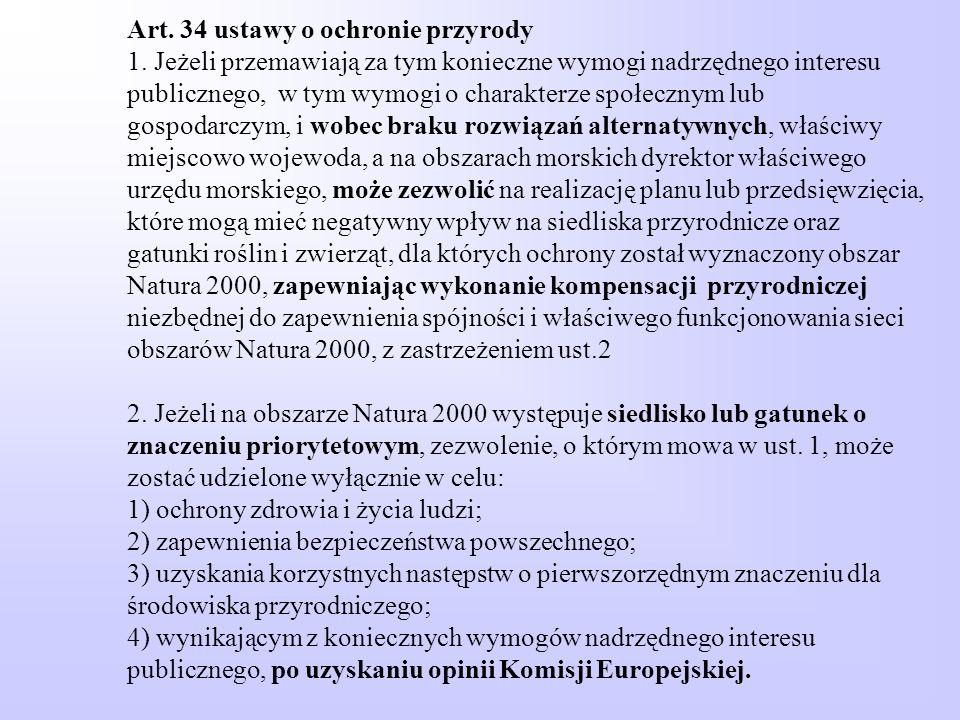Art. 34 ustawy o ochronie przyrody 1. Jeżeli przemawiają za tym konieczne wymogi nadrzędnego interesu publicznego, w tym wymogi o charakterze społeczn