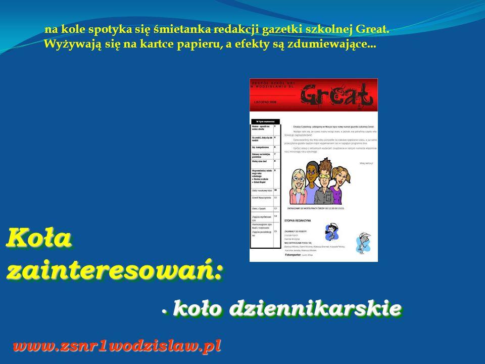 Koła zainteresowań: koło dziennikarskie koło dziennikarskie www.zsnr1wodzislaw.pl na kole spotyka się śmietanka redakcji gazetki szkolnej Great. Wyżyw
