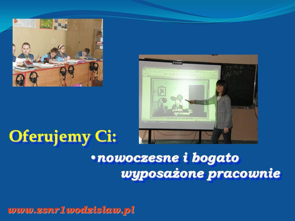 Oferujemy Ci: nowoczesne i bogato wyposażone pracownie nowoczesne i bogato wyposażone pracownie www.zsnr1wodzislaw.pl