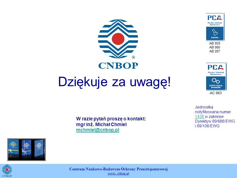 Centrum Naukowo-Badawcze Ochrony Przeciwpożarowej www. cnbop.pl Dziękuje za uwagę! W razie pytań proszę o kontakt: mgr inż. Michał Chmiel mchmiel@cnbo