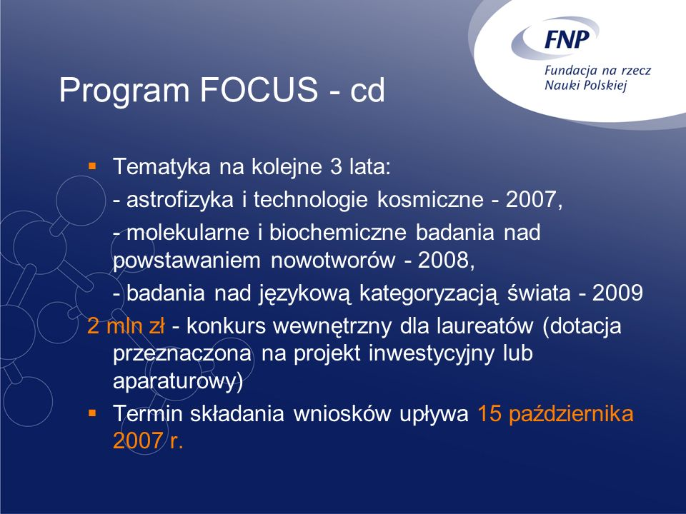 Program FOCUS - cd Tematyka na kolejne 3 lata: - astrofizyka i technologie kosmiczne - 2007, - molekularne i biochemiczne badania nad powstawaniem now