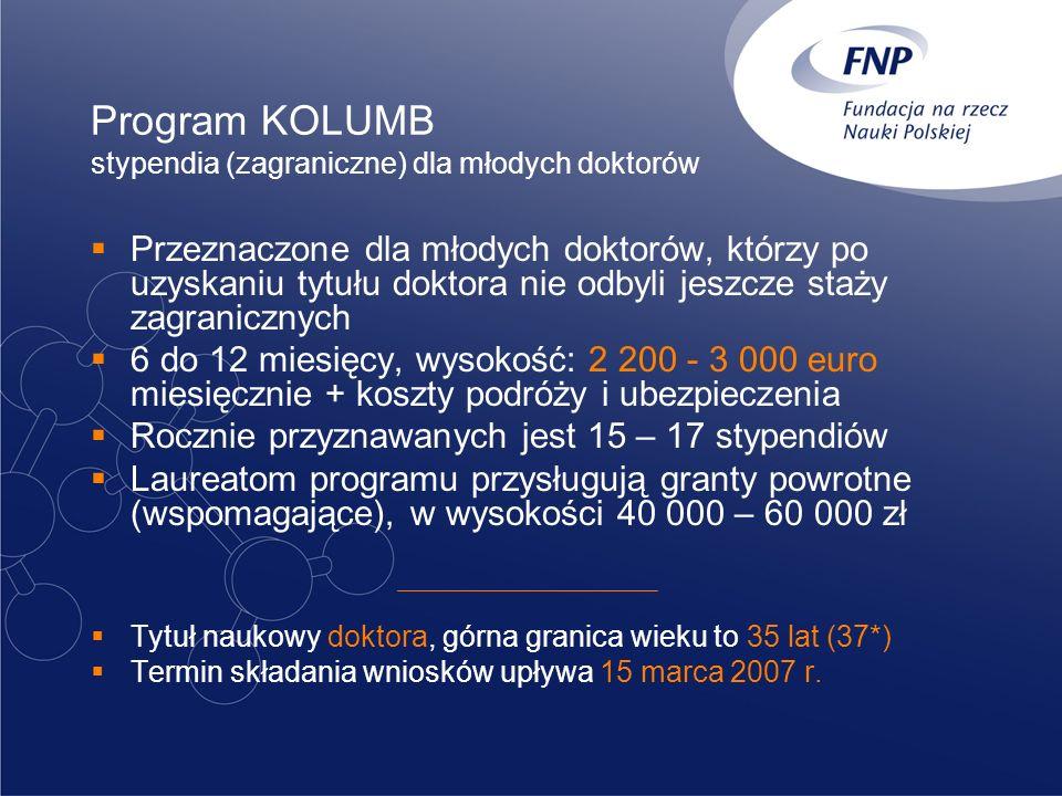 Program KOLUMB stypendia (zagraniczne) dla młodych doktorów Przeznaczone dla młodych doktorów, którzy po uzyskaniu tytułu doktora nie odbyli jeszcze s