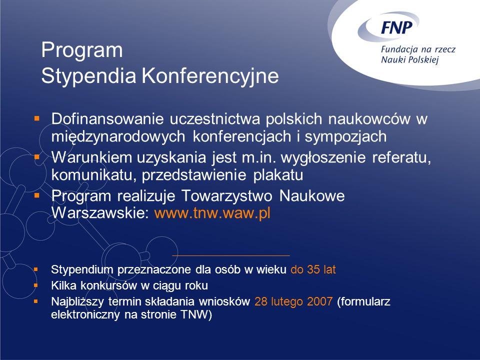 Program Stypendia Konferencyjne Dofinansowanie uczestnictwa polskich naukowców w międzynarodowych konferencjach i sympozjach Warunkiem uzyskania jest