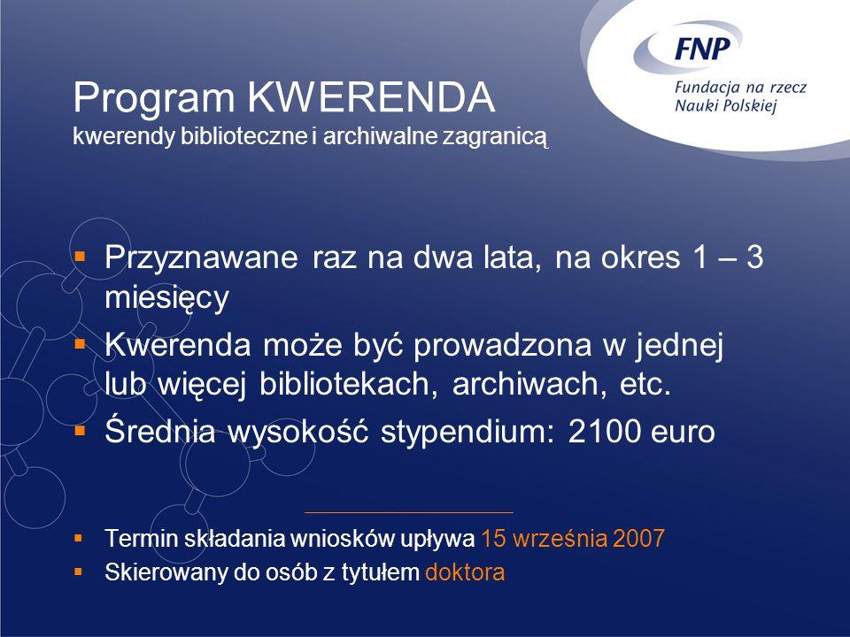 Program KWERENDA kwerendy biblioteczne i archiwalne zagranicą Przyznawane raz na dwa lata, na okres 1 – 3 miesięcy Kwerenda może być prowadzona w jedn