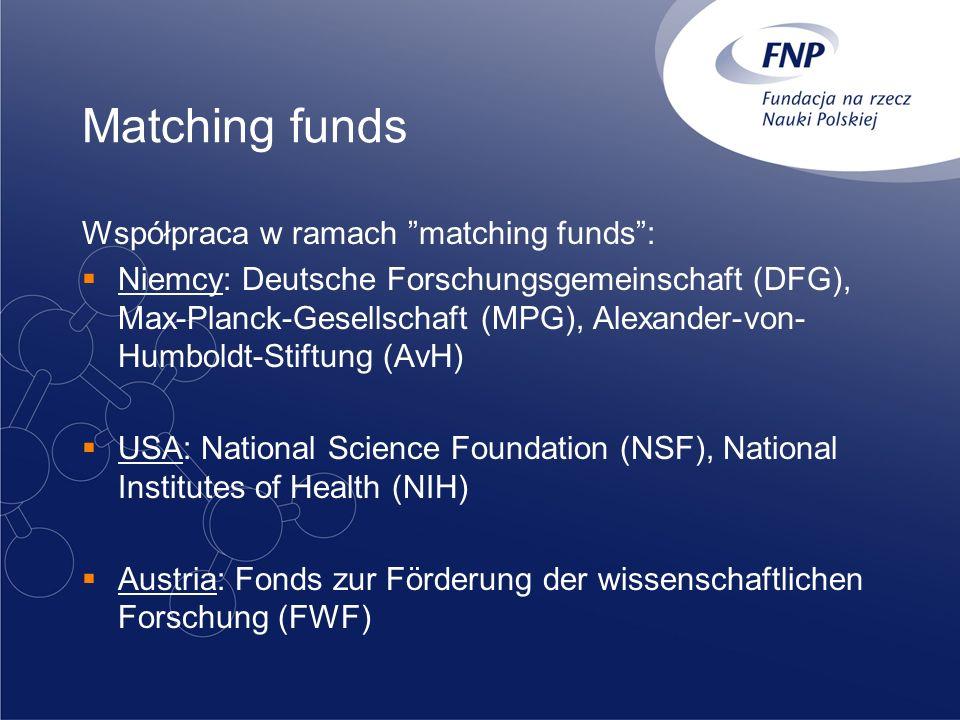 Matching funds Współpraca w ramach matching funds: Niemcy: Deutsche Forschungsgemeinschaft (DFG), Max-Planck-Gesellschaft (MPG), Alexander-von- Humbol