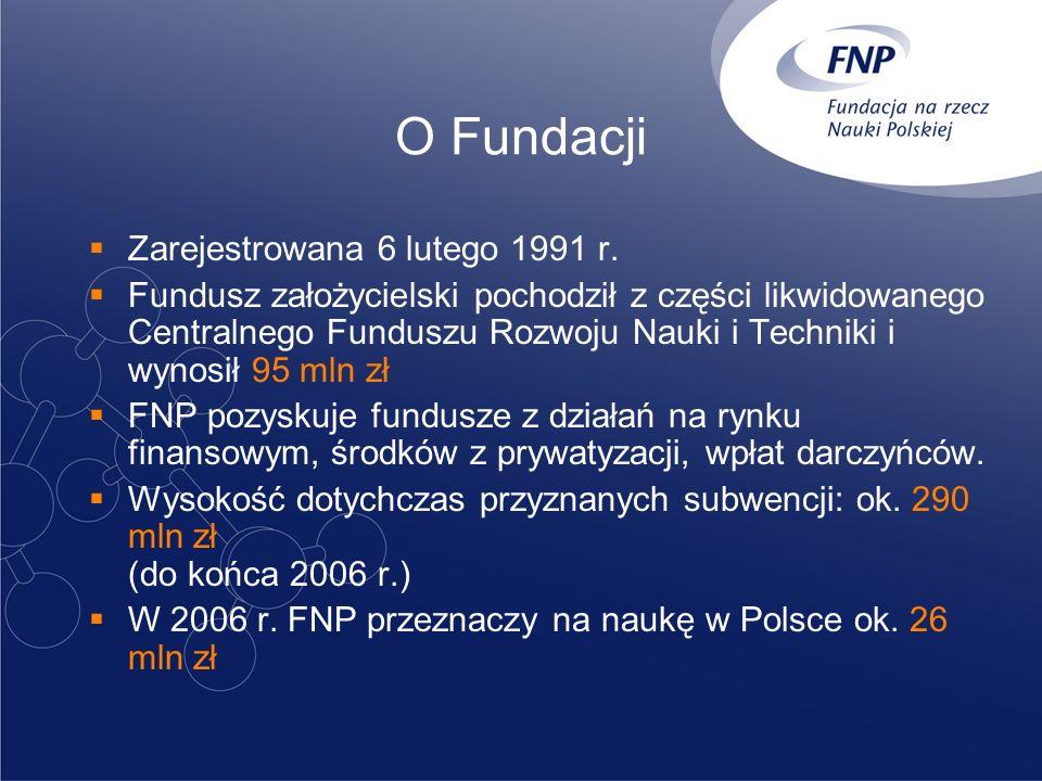 O Fundacji Zarejestrowana 6 lutego 1991 r. Fundusz założycielski pochodził z części likwidowanego Centralnego Funduszu Rozwoju Nauki i Techniki i wyno