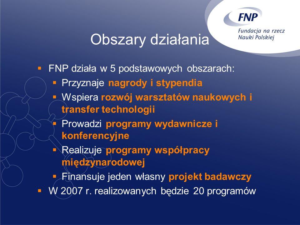 Obszary działania FNP działa w 5 podstawowych obszarach: Przyznaje nagrody i stypendia Wspiera rozwój warsztatów naukowych i transfer technologii Prow
