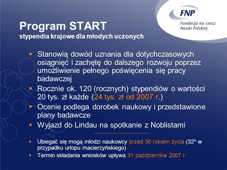 Program START stypendia krajowe dla młodych uczonych Stanowią dowód uznania dla dotychczasowych osiągnięć i zachętę do dalszego rozwoju poprzez umożli