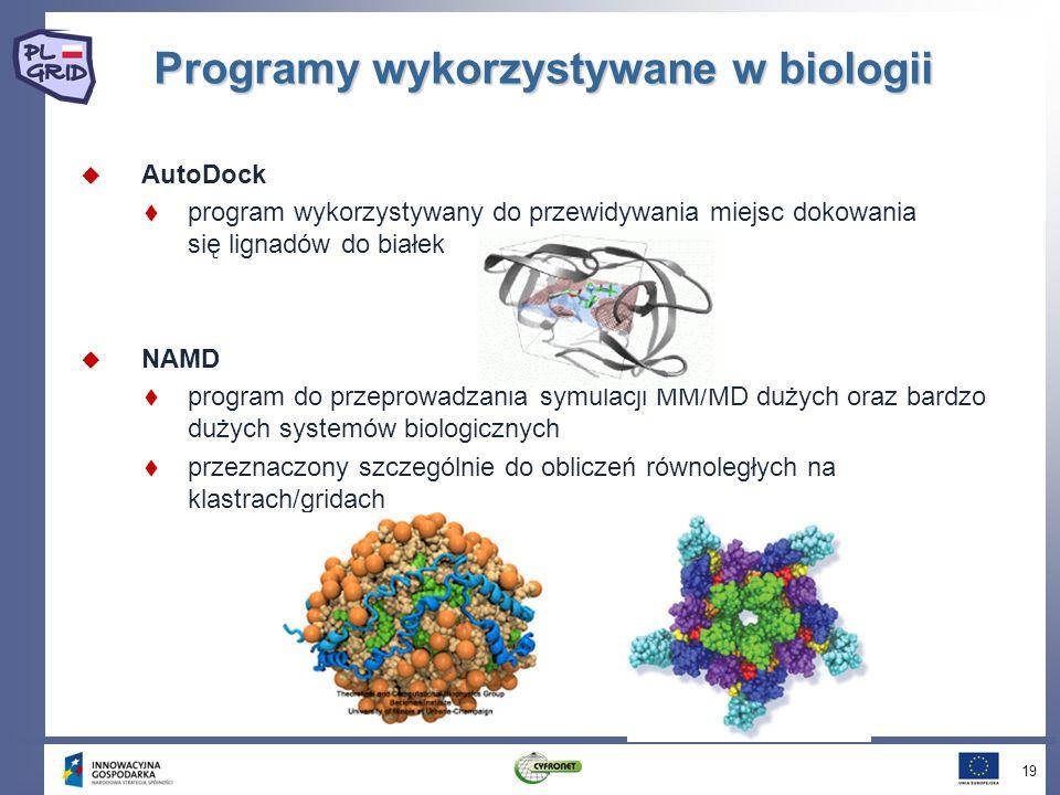 Programy wykorzystywane w biologii AutoDock program wykorzystywany do przewidywania miejsc dokowania się lignadów do białek NAMD program do przeprowadzania symulacji MM/MD dużych oraz bardzo dużych systemów biologicznych przeznaczony szczególnie do obliczeń równoległych na klastrach/gridach 19