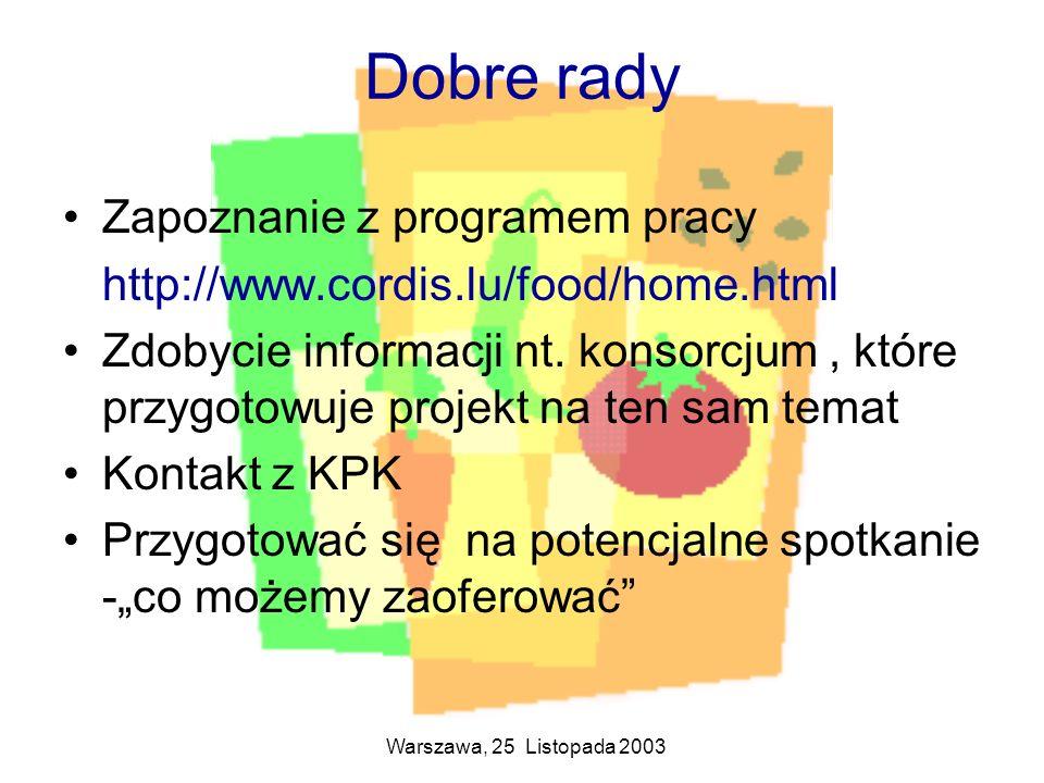 Warszawa, 25 Listopada 2003 Dobre rady Zapoznanie z programem pracy http://www.cordis.lu/food/home.html Zdobycie informacji nt. konsorcjum, które przy