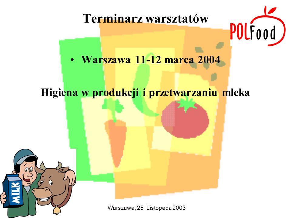Warszawa, 25 Listopada 2003 Terminarz warsztatów Warszawa 11-12 marca 2004 Higiena w produkcji i przetwarzaniu mleka