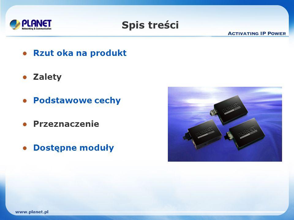 www.planet.pl Konwertery 10/100/1000Base-T do 1000SX/LX Gigabit Ethernet Porty TP obsługują 10/100/1000Base-T auto-negocjację oraz auto- MDI/MDI-X Kontrola przepływu IEEE 802.3x Full-Duplex zapobiega utracie pakietów Obsługa trybu Full-Duplex Obsługa modułów SFP (mini-GBIC) – tylko GT-805A Interfejs WDM (GT-806A/806B) Samodzielne lub w obudowie PLANET serii MC Możliwość montażu na ścianie Rzut oka GT-80x 15 km / 60 km Single mode WDM (długość fali: TX: 1310nm, RX: 1550nm) 10/100/1000T do 1000LX GT-806A15 /A60 10/100/1000T do 1000LX 10/100/1000T do 1000SX/LX 10/100/1000T do 1000LX 10/100/1000T do 1000SX Szybkość przesyłu WDM (Długość fali: TX: 1550nm, RX: 1310nm) SFPSC Łącze Single modeSingle mode/ Multimode MultimodeŚwiatłowód 15 km / 60km GT-806B15 / B60 70 km GT-805A 10km550 mZasieg maks.