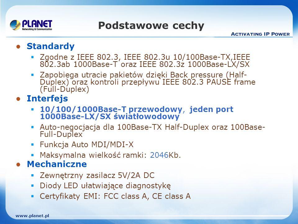 www.planet.pl Podstawowe cechy Standardy Zgodne z IEEE 802.3, IEEE 802.3u 10/100Base-TX,IEEE 802.3ab 1000Base-T oraz IEEE 802.3z 1000Base-LX/SX Zapobi