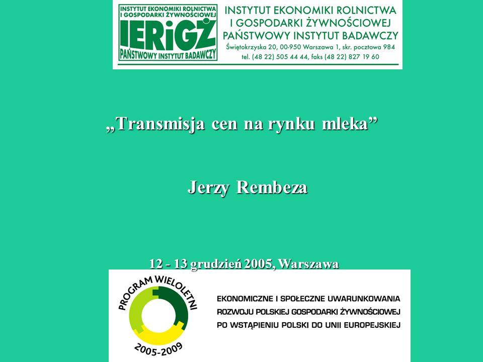 Cele analizy 1.Charakter długookresowych i krótkookresowych powiązań cen na rynku mleka i jego produktów 2.Kierunek przepływu cen w ramach kanałów rynkowych 3.Mechanizm transmisji cen i testowanie przypadków asymetrii 4.Powiązanie cen mleka w Polsce z cenami w UE