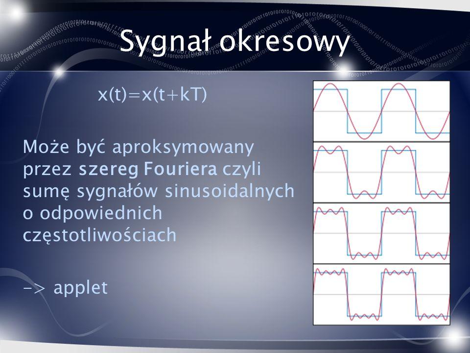 Sygnał okresowy x(t)=x(t+kT) Może być aproksymowany przez szereg Fouriera czyli sumę sygnałów sinusoidalnych o odpowiednich częstotliwościach -> apple