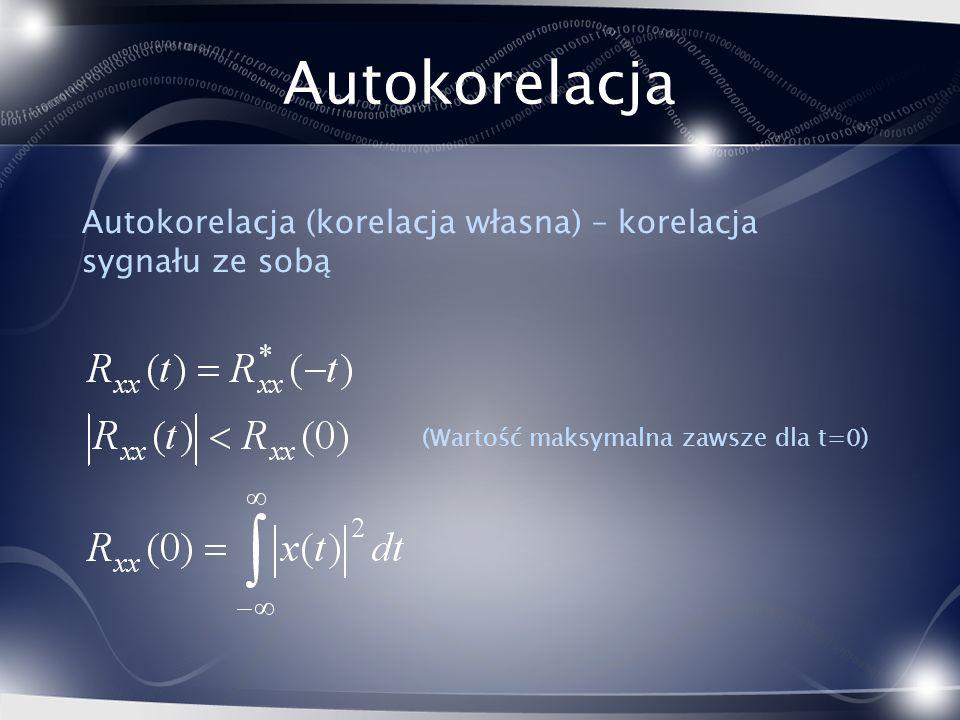 Autokorelacja Autokorelacja (korelacja własna) – korelacja sygnału ze sobą (Wartość maksymalna zawsze dla t=0)