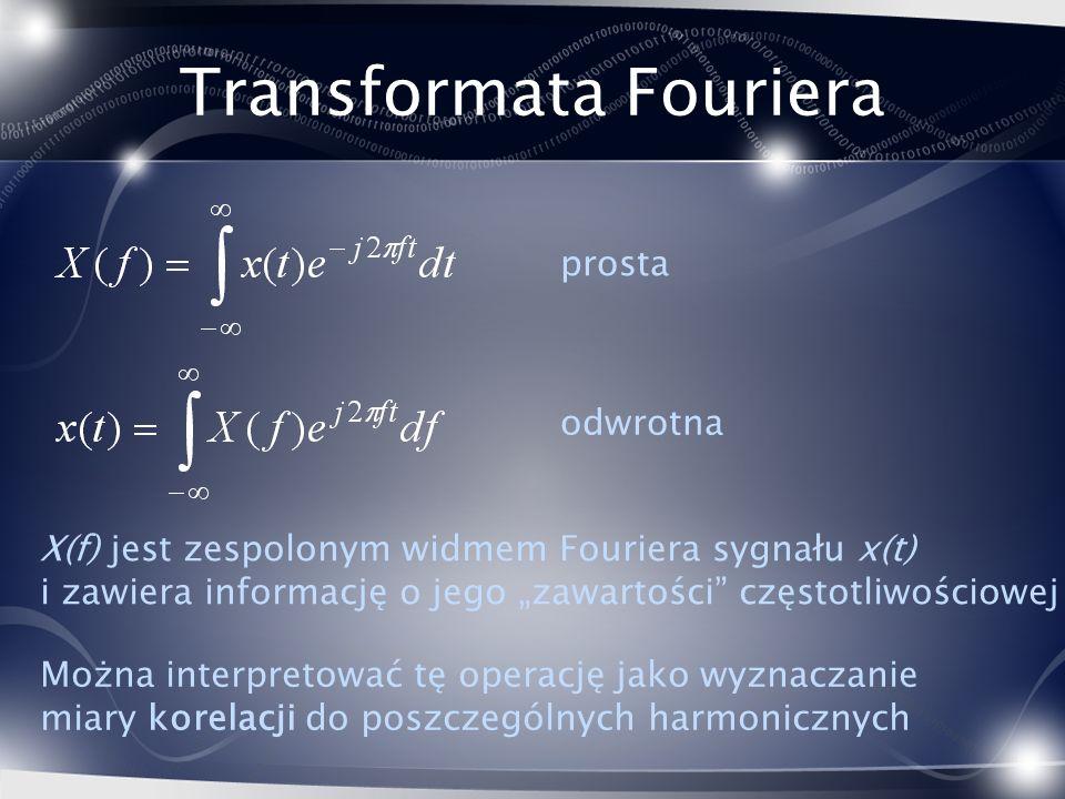 Transformata Fouriera X(f) jest zespolonym widmem Fouriera sygnału x(t) i zawiera informację o jego zawartości częstotliwościowej prosta odwrotna Możn