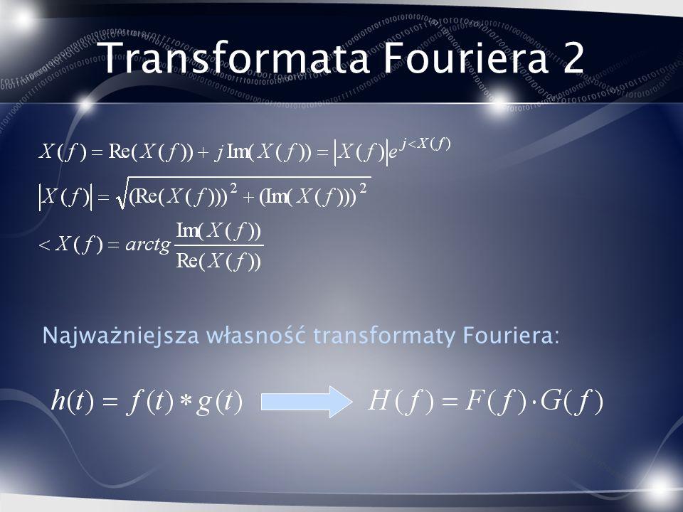 Transformata Fouriera 2 Najważniejsza własność transformaty Fouriera: