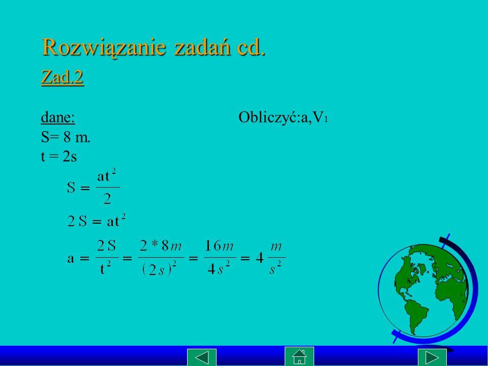 Rozwiązanie cd.. Zad.1b S[m.] t(s) S=V * t,oraz V=10m/s więc możemy zapisać: S=10t Dla t= 0 S= 0 O(0,0) Dla t= 60s S= 600m A(60,600) O(0,0) A(60,600)
