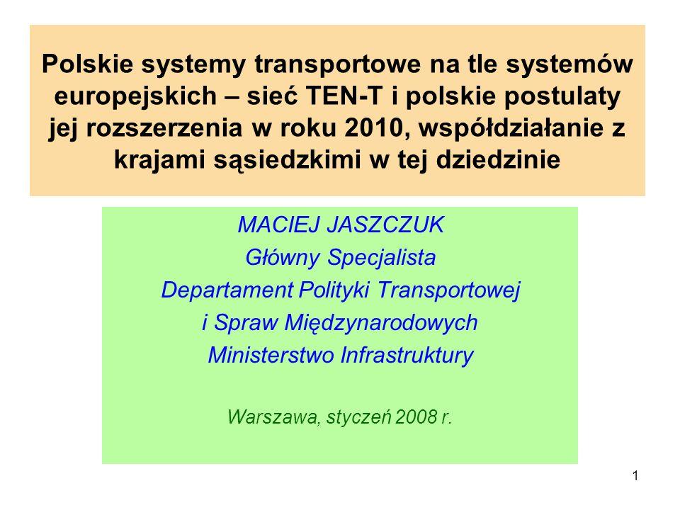 1 Polskie systemy transportowe na tle systemów europejskich – sieć TEN-T i polskie postulaty jej rozszerzenia w roku 2010, współdziałanie z krajami są