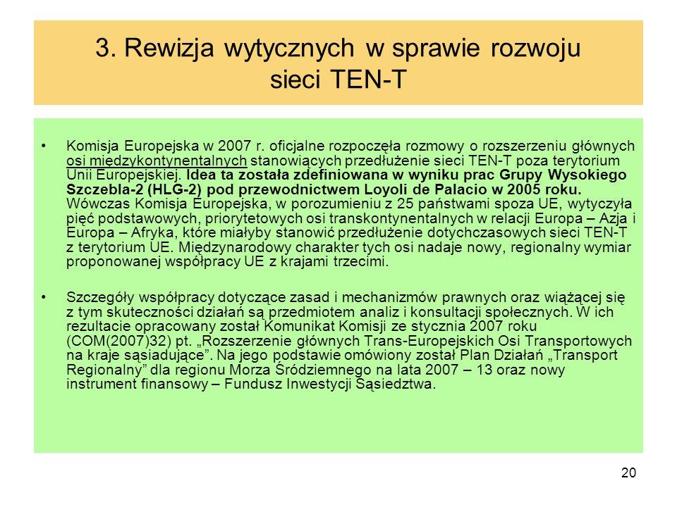 20 3. Rewizja wytycznych w sprawie rozwoju sieci TEN-T Komisja Europejska w 2007 r. oficjalne rozpoczęła rozmowy o rozszerzeniu głównych osi międzykon