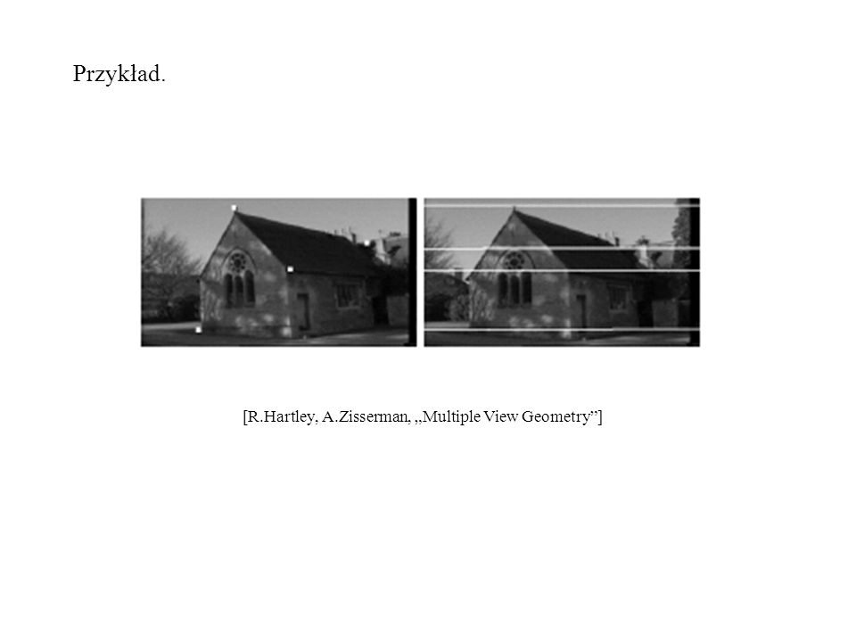 Przykład. [R.Hartley, A.Zisserman, Multiple View Geometry]