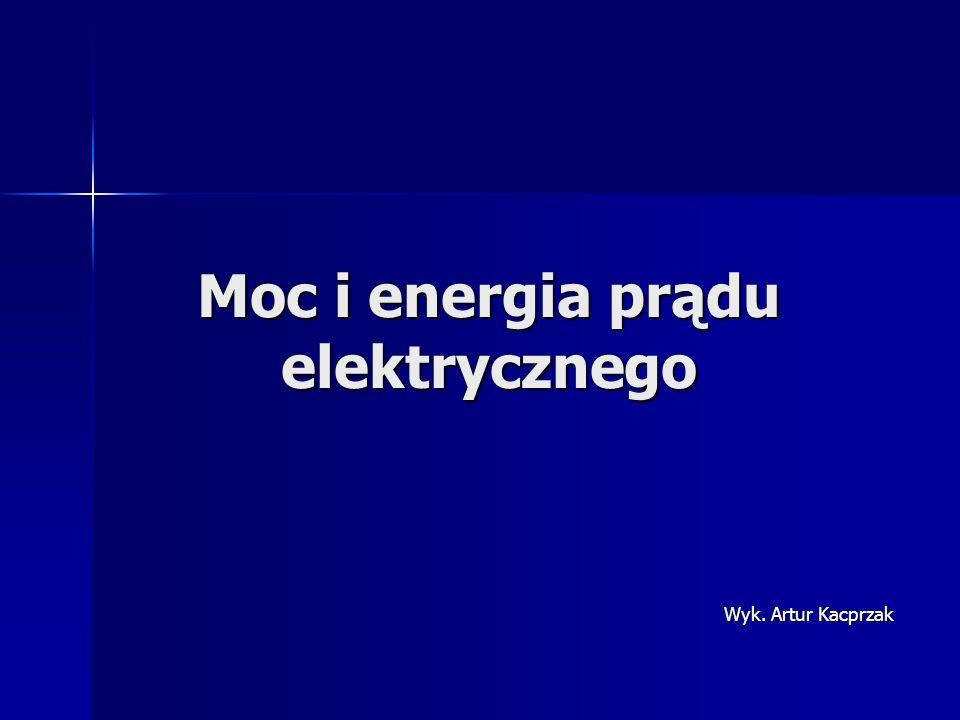 Moc i energia prądu elektrycznego Wyk. Artur Kacprzak