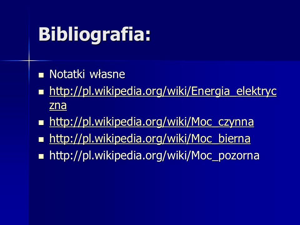 Bibliografia: Notatki własne Notatki własne http://pl.wikipedia.org/wiki/Energia_elektryc zna http://pl.wikipedia.org/wiki/Energia_elektryc zna http:/