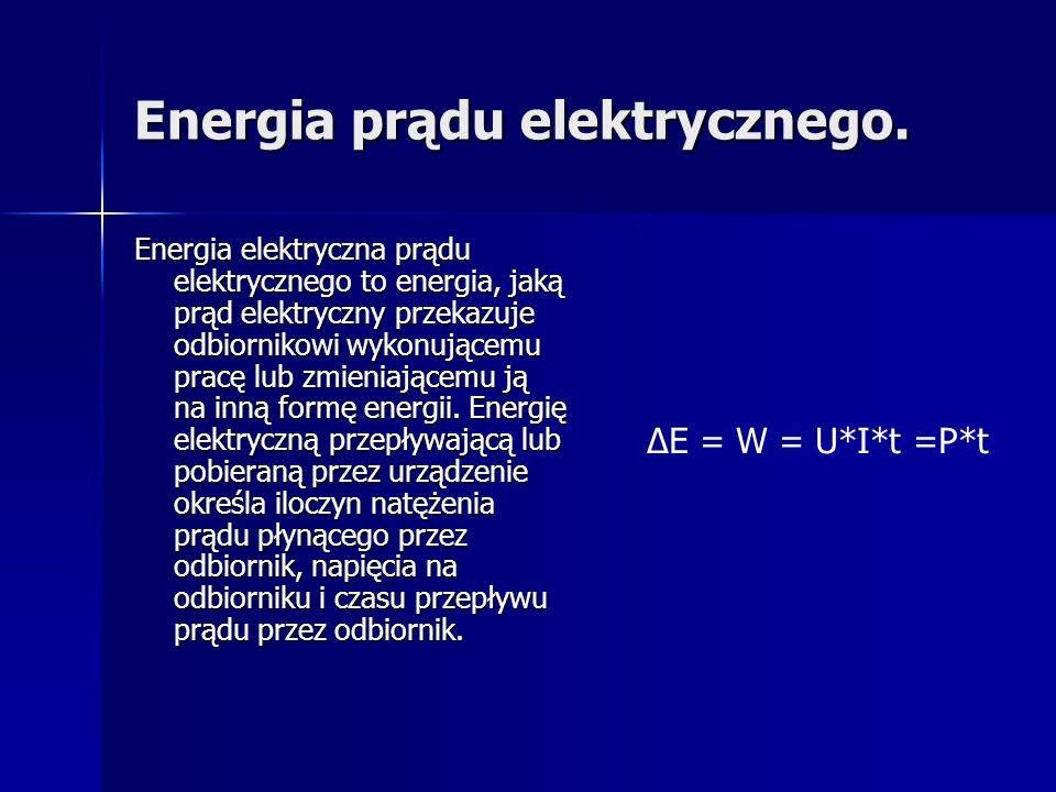 Energia prądu elektrycznego. Energia elektryczna prądu elektrycznego to energia, jaką prąd elektryczny przekazuje odbiornikowi wykonującemu pracę lub
