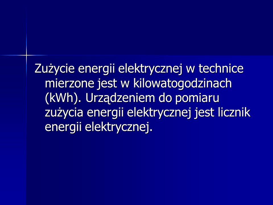 Zużycie energii elektrycznej w technice mierzone jest w kilowatogodzinach (kWh). Urządzeniem do pomiaru zużycia energii elektrycznej jest licznik ener
