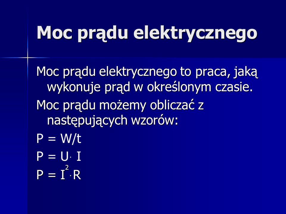 Moc prądu elektrycznego Moc prądu elektrycznego to praca, jaką wykonuje prąd w określonym czasie. Moc prądu możemy obliczać z następujących wzorów: P