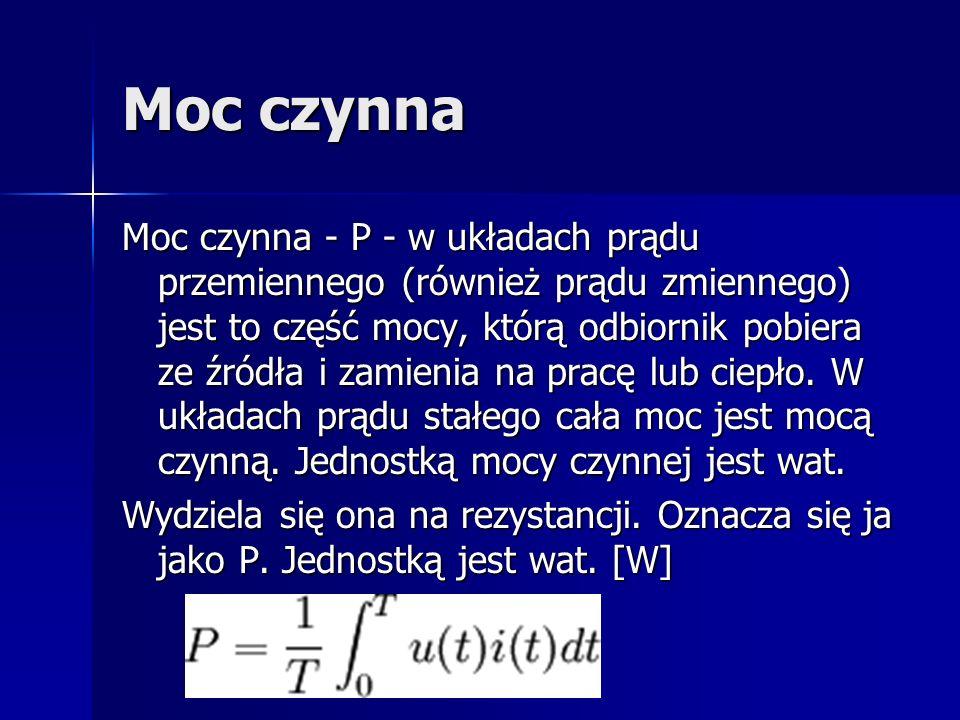 Moc czynna Moc czynna - P - w układach prądu przemiennego (również prądu zmiennego) jest to część mocy, którą odbiornik pobiera ze źródła i zamienia n
