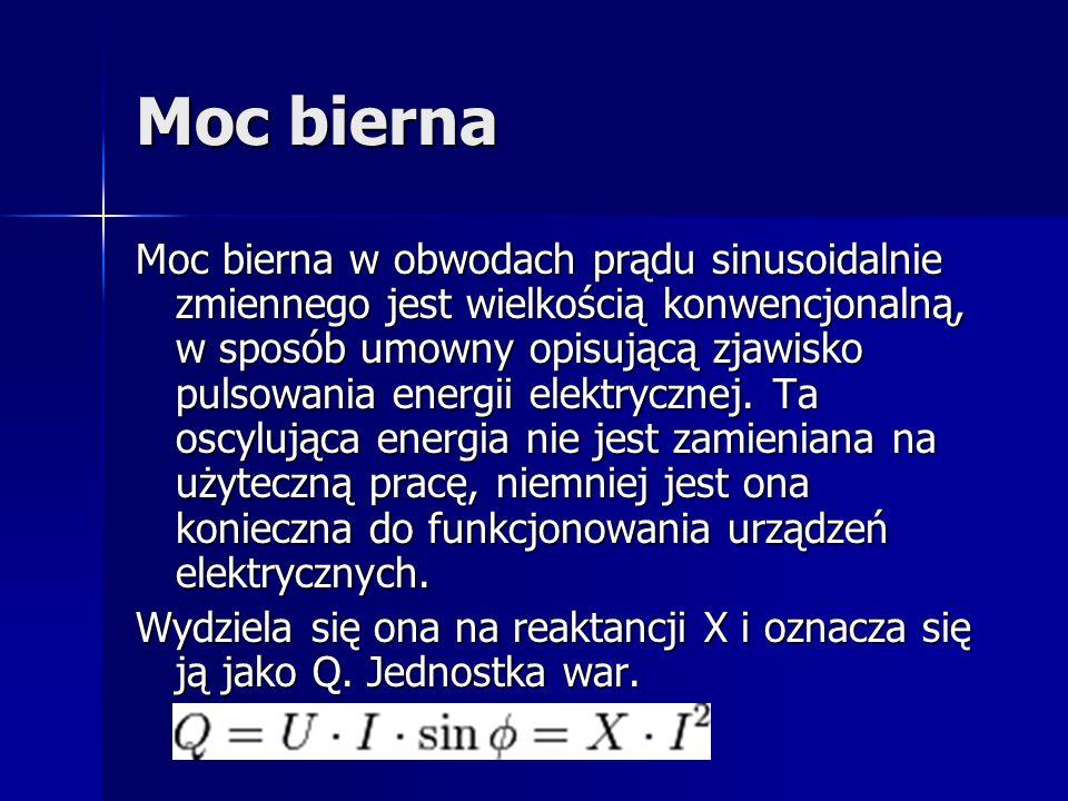 Moc bierna Moc bierna w obwodach prądu sinusoidalnie zmiennego jest wielkością konwencjonalną, w sposób umowny opisującą zjawisko pulsowania energii e