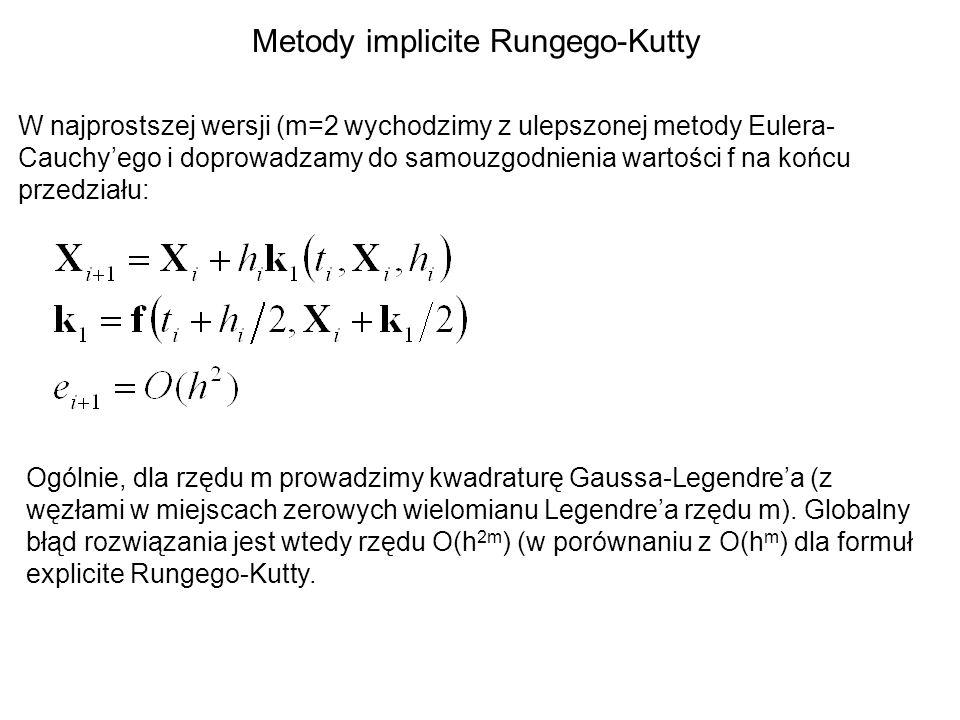 Metody implicite Rungego-Kutty W najprostszej wersji (m=2 wychodzimy z ulepszonej metody Eulera- Cauchyego i doprowadzamy do samouzgodnienia wartości