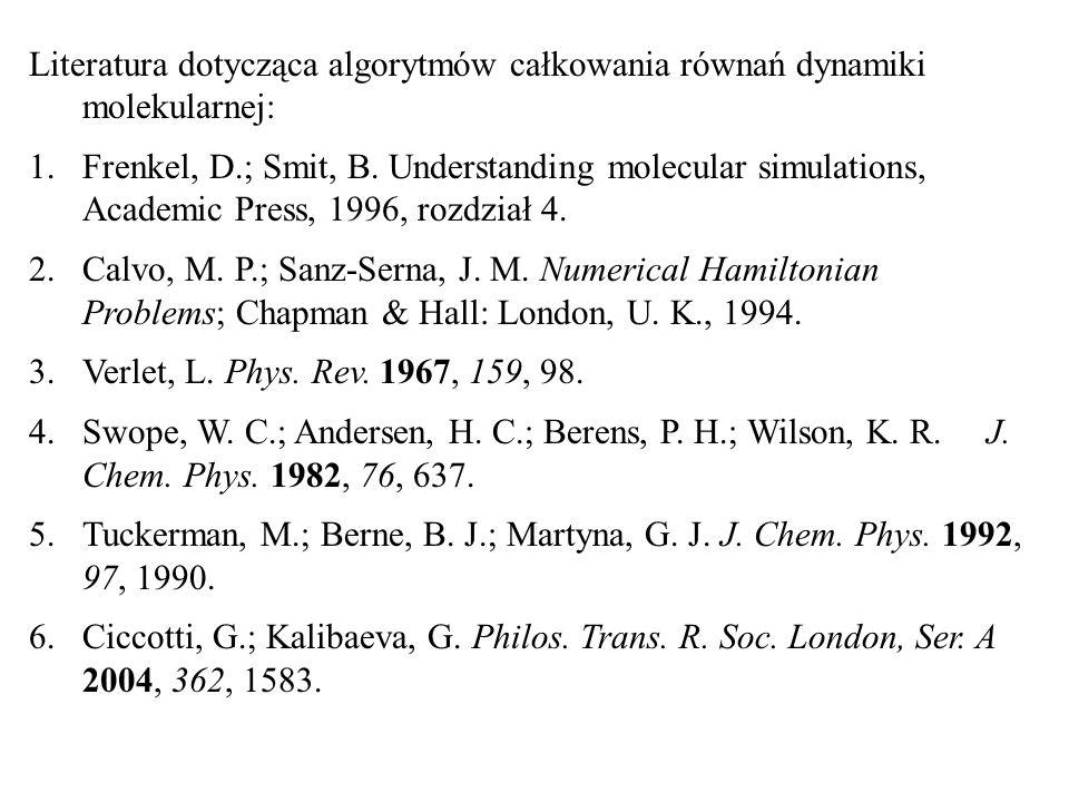Literatura dotycząca algorytmów całkowania równań dynamiki molekularnej: 1.Frenkel, D.; Smit, B. Understanding molecular simulations, Academic Press,