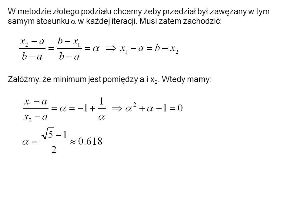 W metodzie złotego podziału chcemy żeby przedział był zawężany w tym samym stosunku w każdej iteracji. Musi zatem zachodzić: Załóżmy, że minimum jest